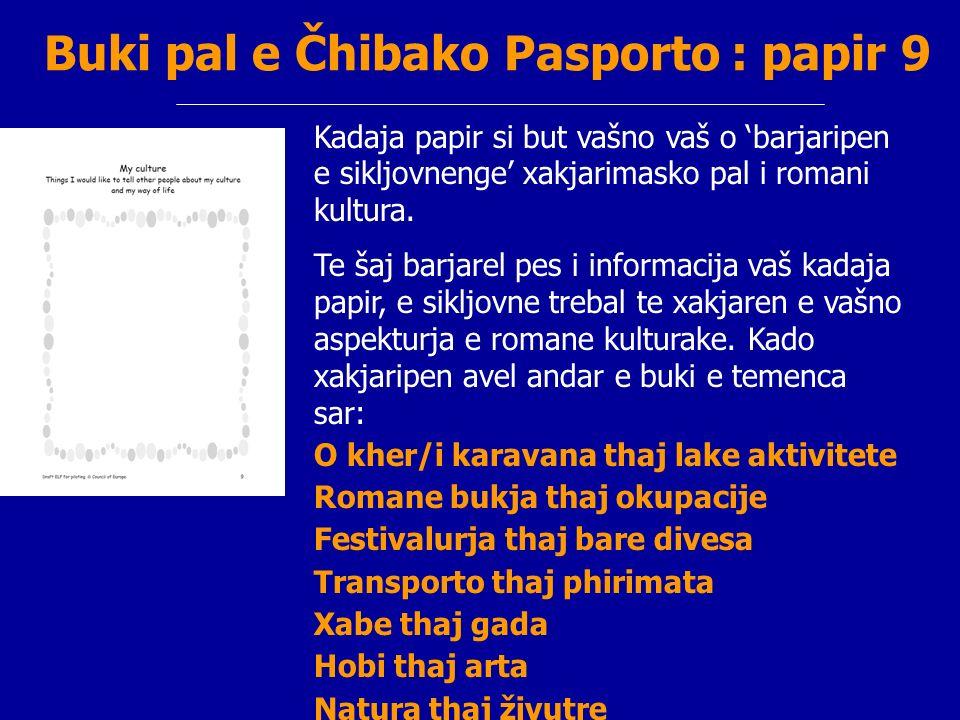 Buki pal e Čhibako Pasporto : papir 9 Kadaja papir si but vašno vaš o barjaripen e sikljovnenge xakjarimasko pal i romani kultura. Te šaj barjarel pes
