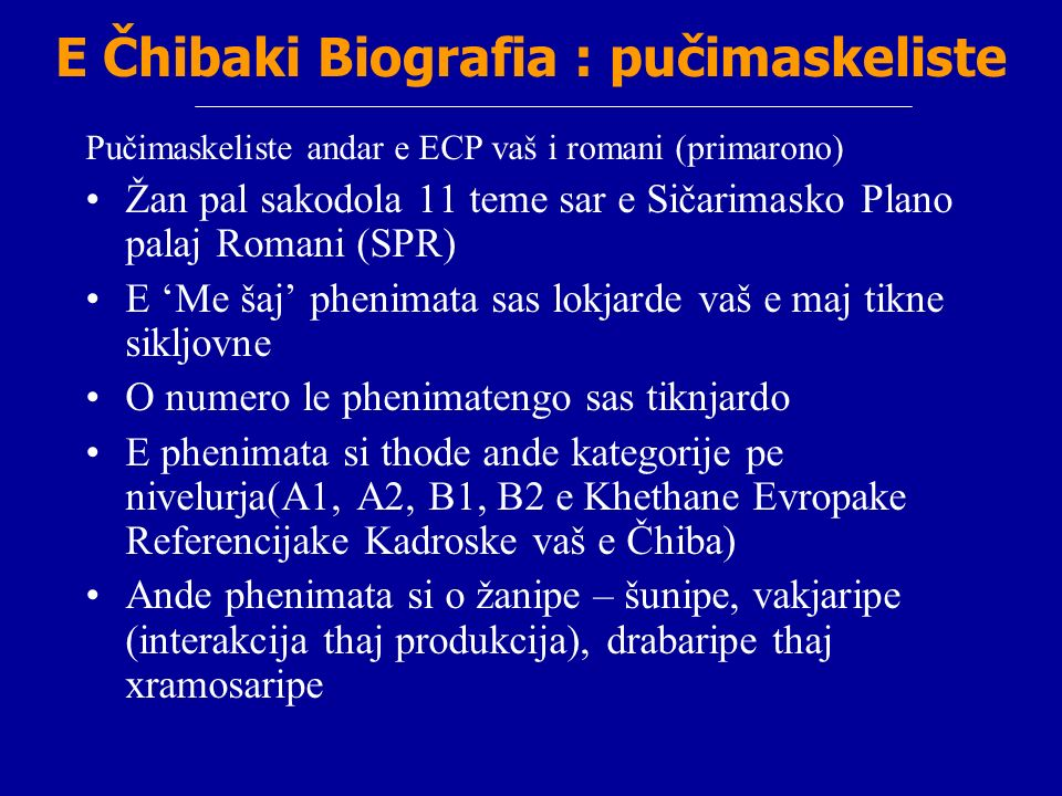 E Čhibaki Biografia : pučimaskeliste Pučimaskeliste andar e ECP vaš i romani (primarono) Žan pal sakodola 11 teme sar e Sičarimasko Plano palaj Romani