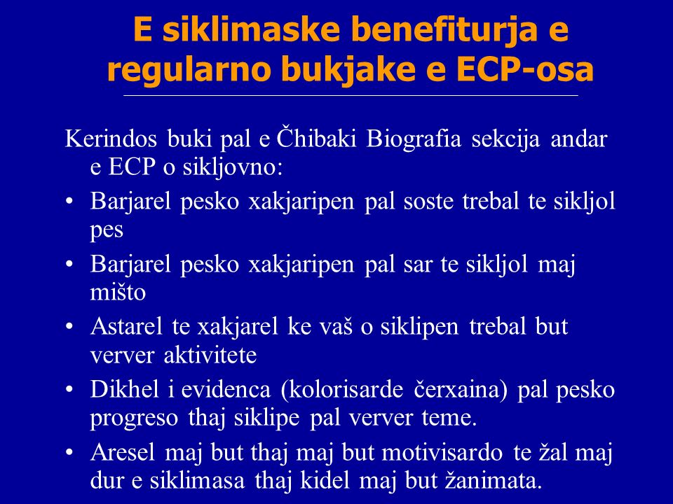 E siklimaske benefiturja e regularno bukjake e ECP-osa Kerindos buki pal e Čhibaki Biografia sekcija andar e ECP o sikljovno: Barjarel pesko xakjaripe
