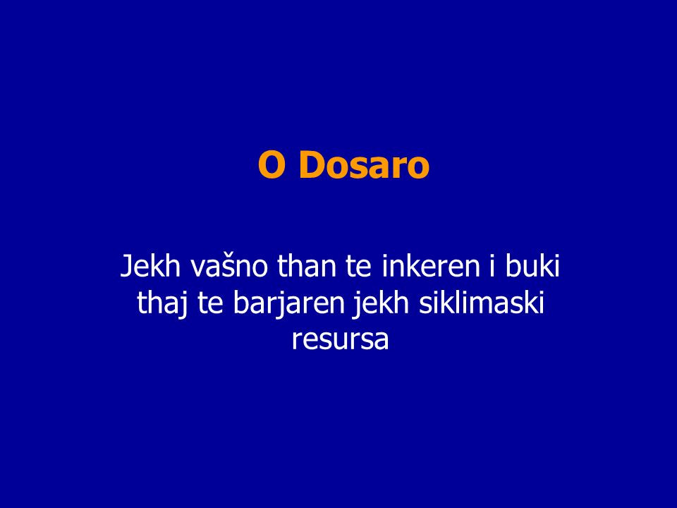 O Dosaro Jekh vašno than te inkeren i buki thaj te barjaren jekh siklimaski resursa