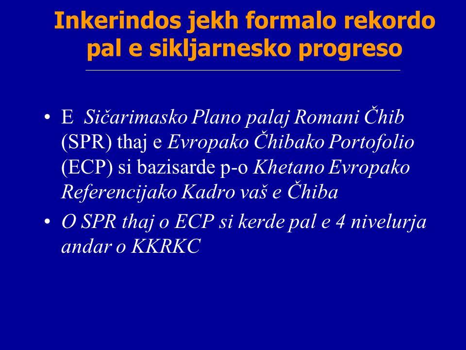 Inkerindos jekh formalo rekordo pal e sikljarnesko progreso E Sičarimasko Plano palaj Romani Čhib (SPR) thaj e Evropako Čhibako Portofolio (ECP) si ba
