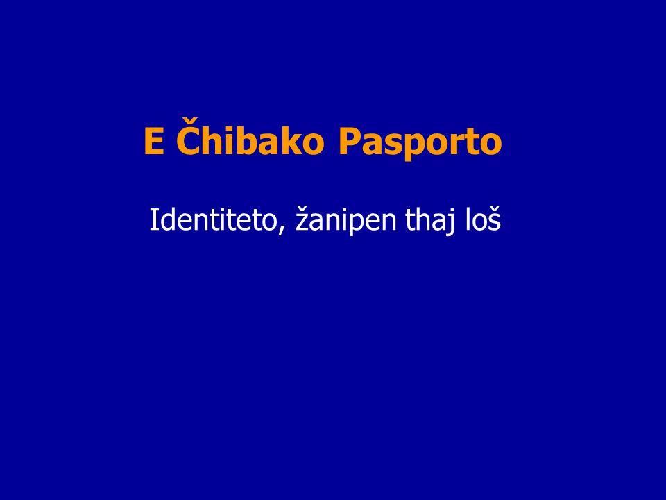 E Čhibako Pasporto Identiteto, žanipen thaj loš