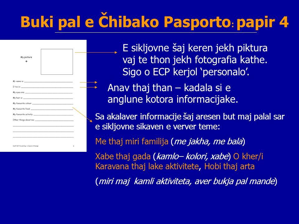 Buki pal e Čhibako Pasporto : papir 4 E sikljovne šaj keren jekh piktura vaj te thon jekh fotografia kathe. Sigo o ECP kerjol personalo. Anav thaj tha