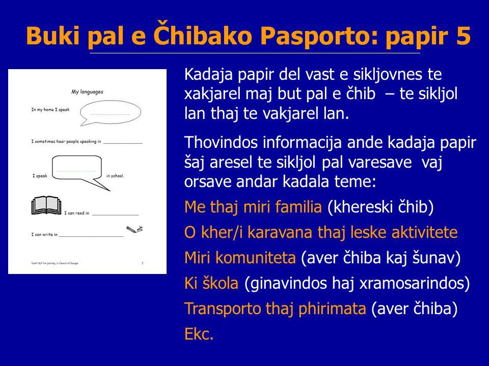 Buki pal e Čhibako Pasporto: papir 5 Kadaja papir del vast e sikljovnes te xakjarel maj but pal e čhib – te sikljol lan thaj te vakjarel lan. Thovindo