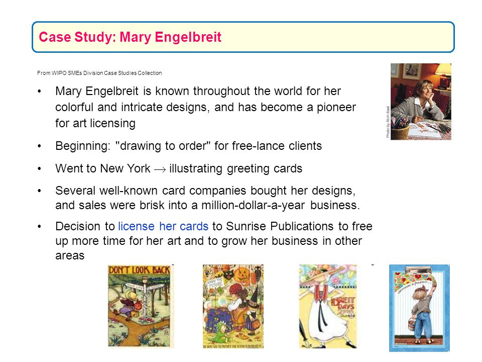 From WIPO SMEs Division Case Studies Collection Mary Engelbreit is known throughout the world for her colorful and intricate designs, and has become a
