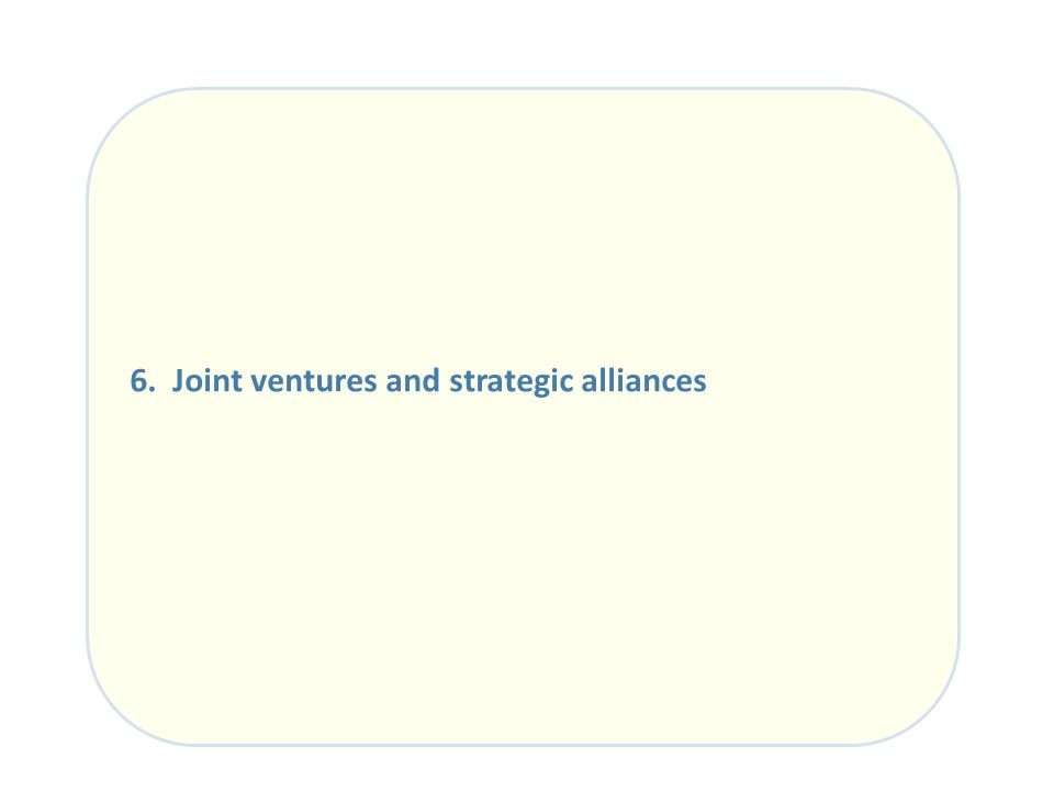 6. Joint ventures and strategic alliances
