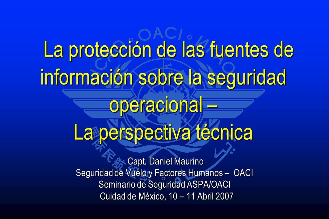 La protección de las fuentes de información sobre la seguridad operacional – La perspectiva técnica La protección de las fuentes de información sobre la seguridad operacional – La perspectiva técnica Capt.