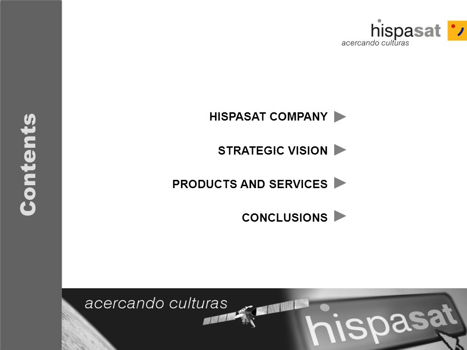 - 2 - Contents HISPASAT COMPANY STRATEGIC VISION PRODUCTS AND SERVICES CONCLUSIONS