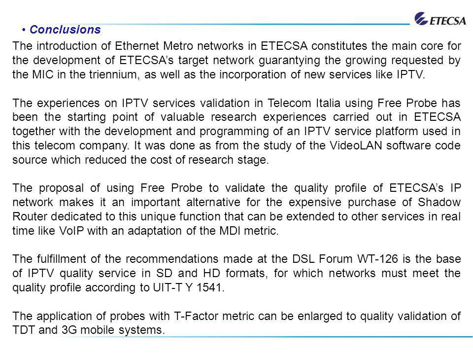 Conclusions The introduction of Ethernet Metro networks in ETECSA constitutes the main core for the development of ETECSAs target network guarantying