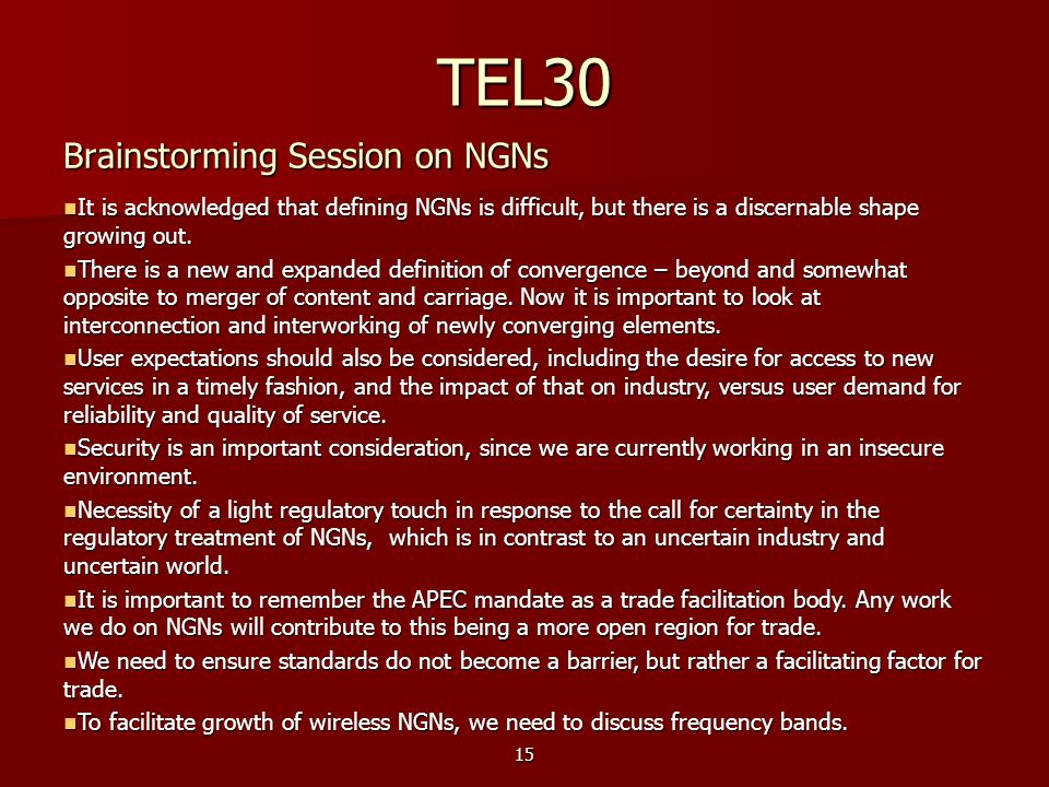 15 TEL30 Brainstorming Session on NGNs It is acknowledged that defining NGNs is difficult, but there is a discernable shape growing out. It is acknowl