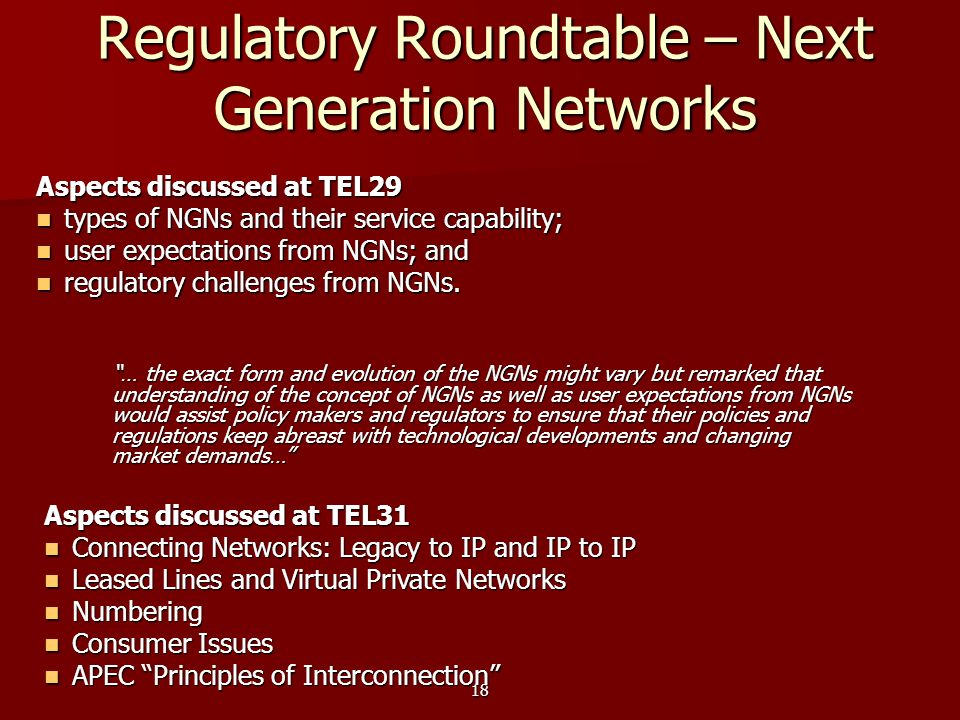 18 Regulatory Roundtable – Next Generation Networks Aspects discussed at TEL29 types of NGNs and their service capability; types of NGNs and their ser