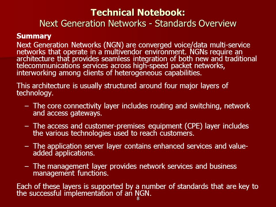 8 Technical Notebook: Next Generation Networks - Standards Overview Summary Next Generation Networks (NGN) are converged voice/data multi-service netw