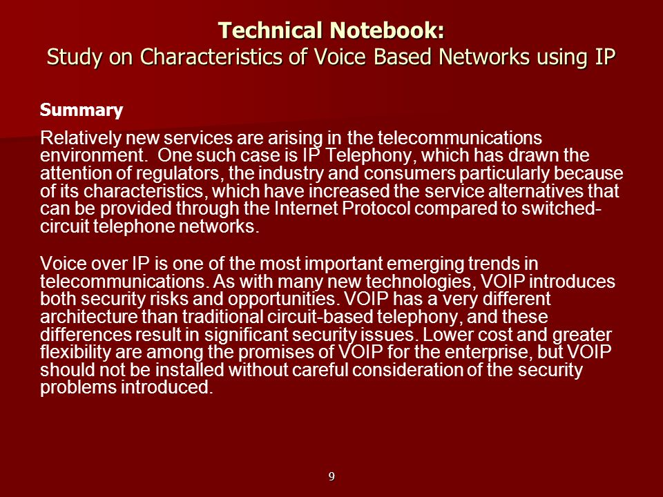 9 Technical Notebook: Study on Characteristics of Voice Based Networks using IP Summary Relatively new services are arising in the telecommunications