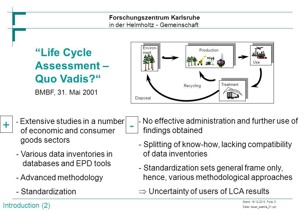 Forschungszentrum Karlsruhe in der Helmholtz - Gemeinschaft Stand: 16.12.2013 Folie: 3 Datei: bauer_seattle_01.ppt Life Cycle Assessment – Quo Vadis?