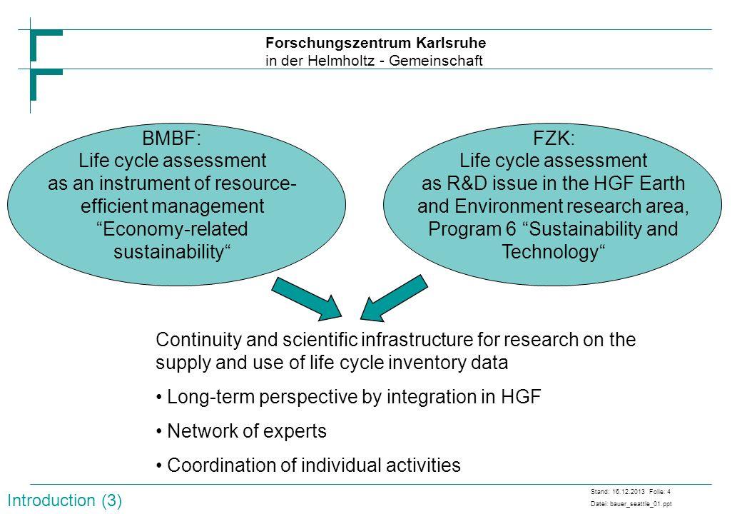 Forschungszentrum Karlsruhe in der Helmholtz - Gemeinschaft Stand: 16.12.2013 Folie: 4 Datei: bauer_seattle_01.ppt Life cycle assessment as an instrum