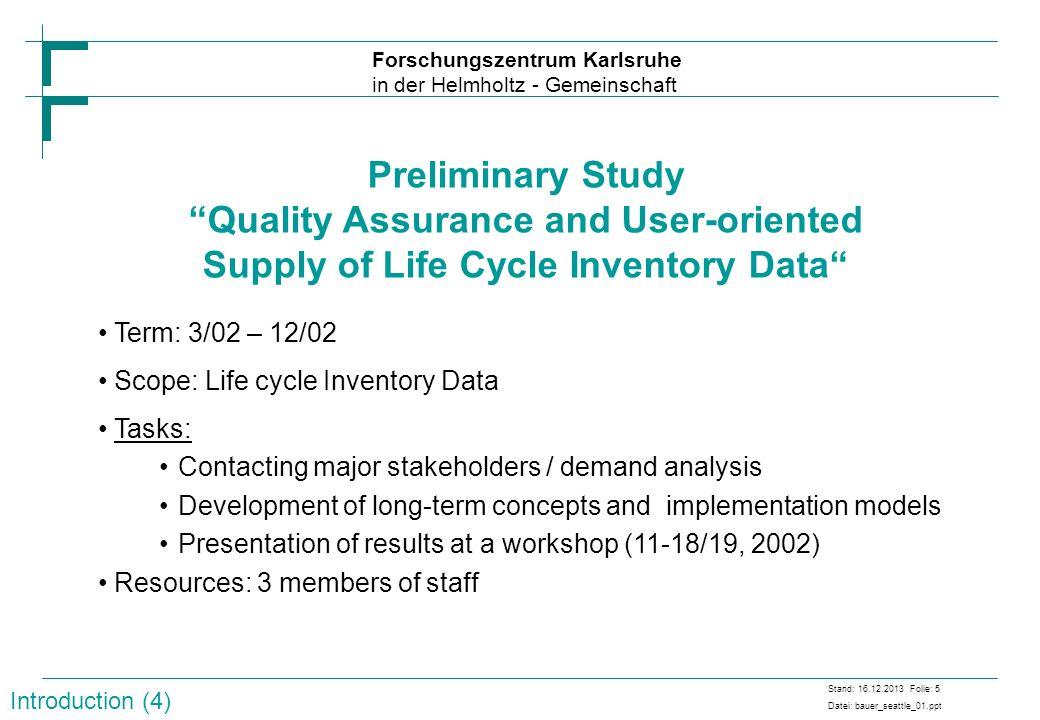 Forschungszentrum Karlsruhe in der Helmholtz - Gemeinschaft Stand: 16.12.2013 Folie: 5 Datei: bauer_seattle_01.ppt Preliminary Study Quality Assurance