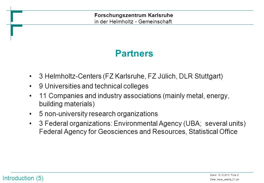 Forschungszentrum Karlsruhe in der Helmholtz - Gemeinschaft Stand: 16.12.2013 Folie: 6 Datei: bauer_seattle_01.ppt Partners 3 Helmholtz-Centers (FZ Ka