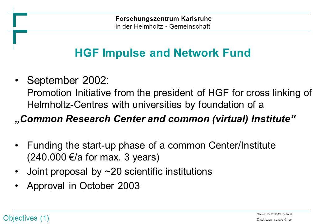 Forschungszentrum Karlsruhe in der Helmholtz - Gemeinschaft Stand: 16.12.2013 Folie: 8 Datei: bauer_seattle_01.ppt HGF Impulse and Network Fund Septem