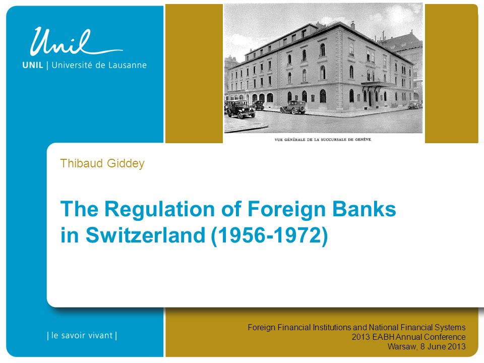The Regulation of Foreign Banks in Switzerland (1956-1972) Thibaud Giddey Foreign Financial Institutions and National Financial Systems 2013 EABH Annu