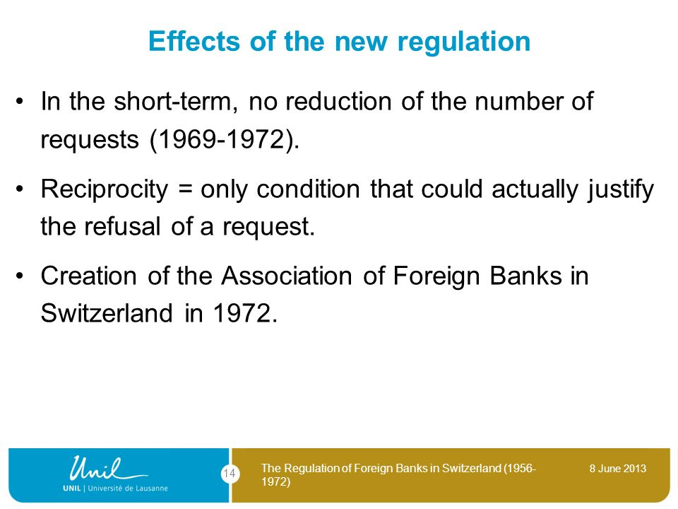 8 June 2013 The Regulation of Foreign Banks in Switzerland (1956- 1972) 14 Effects of the new regulation In the short-term, no reduction of the number