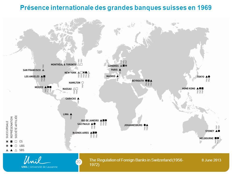 8 June 2013 The Regulation of Foreign Banks in Switzerland (1956- 1972) 20 Présence internationale des grandes banques suisses en 1969