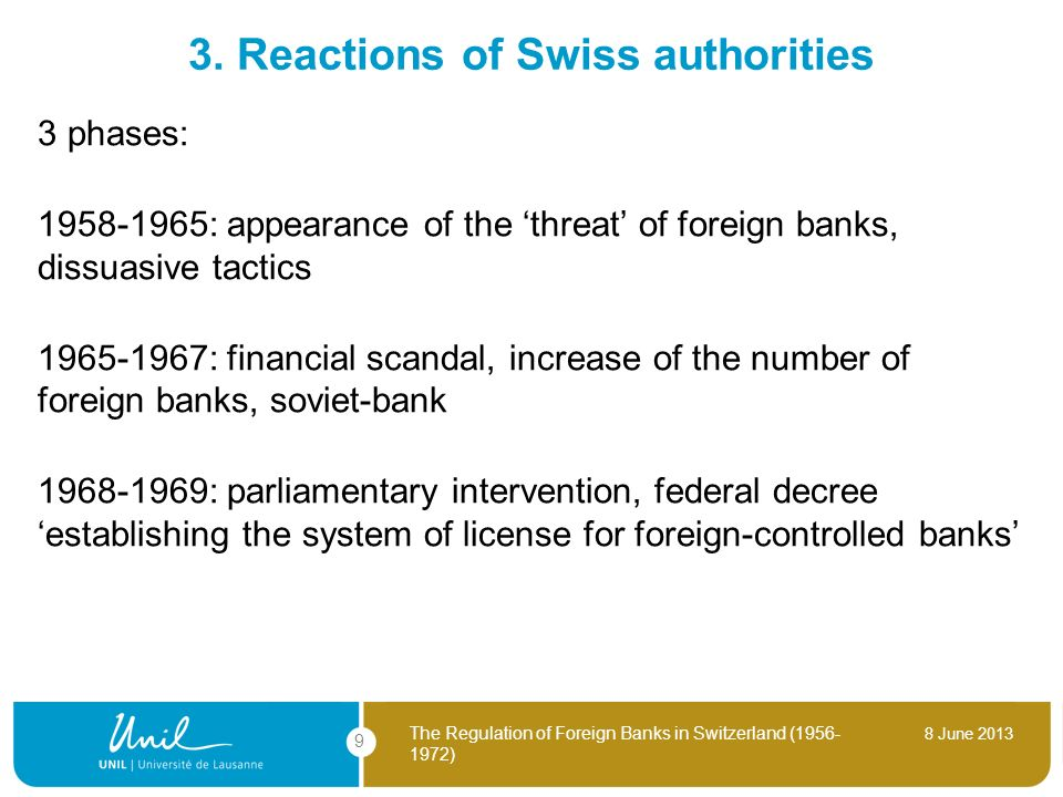 8 June 2013 The Regulation of Foreign Banks in Switzerland (1956- 1972) 9 3. Reactions of Swiss authorities 3 phases: 1958-1965: appearance of the thr
