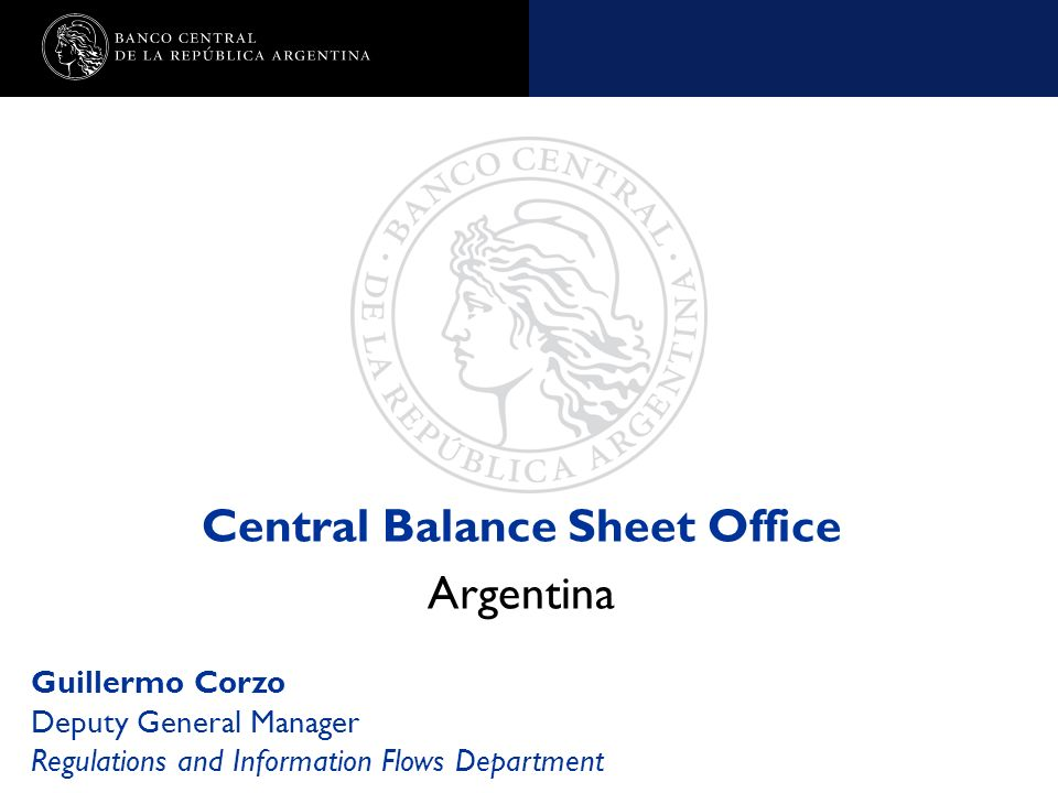 Nombre de la presentación en cuerpo 17 Central Balance Sheet Office Argentina Guillermo Corzo Deputy General Manager Regulations and Information Flows
