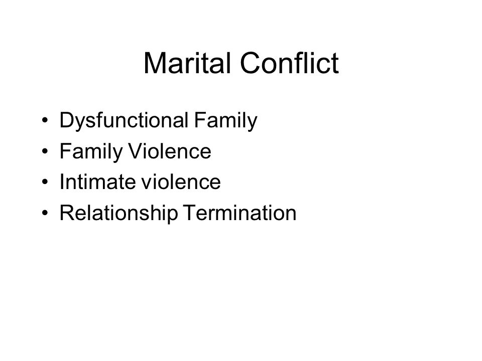 Marital Conflict Dysfunctional Family Family Violence Intimate violence Relationship Termination