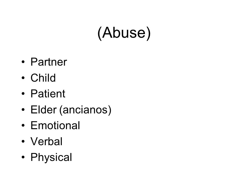 (Abuse) Partner Child Patient Elder (ancianos) Emotional Verbal Physical