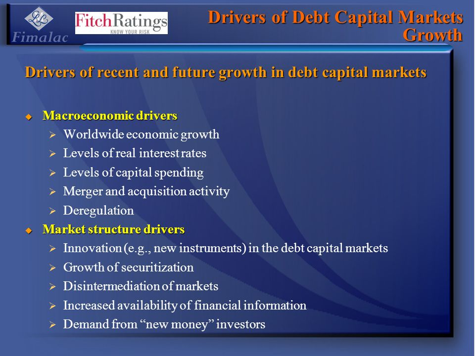Drivers of Debt Capital Markets Growth Drivers of recent and future growth in debt capital markets Macroeconomic drivers Macroeconomic drivers Worldwi