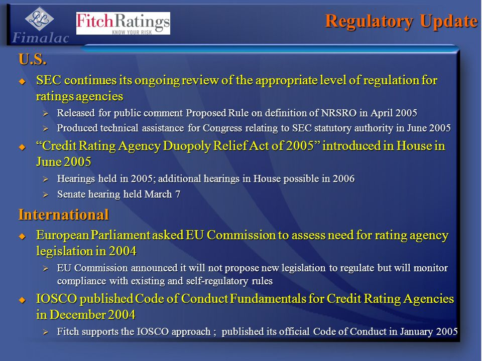 Regulatory Update U.S. SEC continues its ongoing review of the appropriate level of regulation for ratings agencies SEC continues its ongoing review o