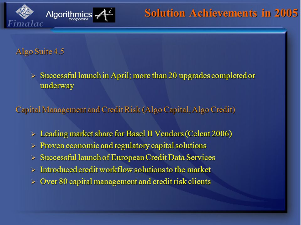 Solution Achievements in 2005 Algo Suite 4.5 Successful launch in April; more than 20 upgrades completed or underway Successful launch in April; more