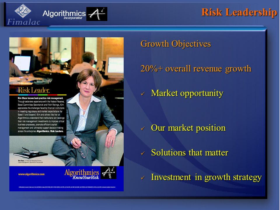 Risk Leadership Growth Objectives 20%+ overall revenue growth Market opportunity Market opportunity Our market position Our market position Solutions