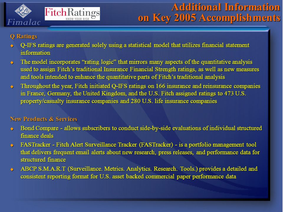 Additional Information on Key 2005 Accomplishments Q Ratings Q-IFS ratings are generated solely using a statistical model that utilizes financial stat