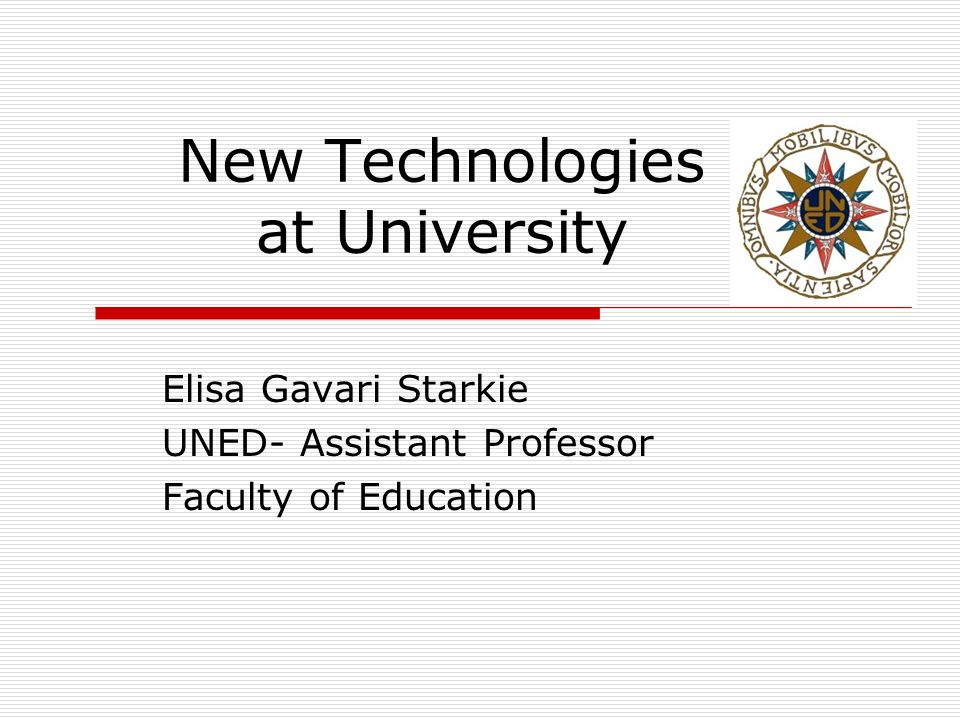 New Technologies at University Elisa Gavari Starkie UNED- Assistant Professor Faculty of Education