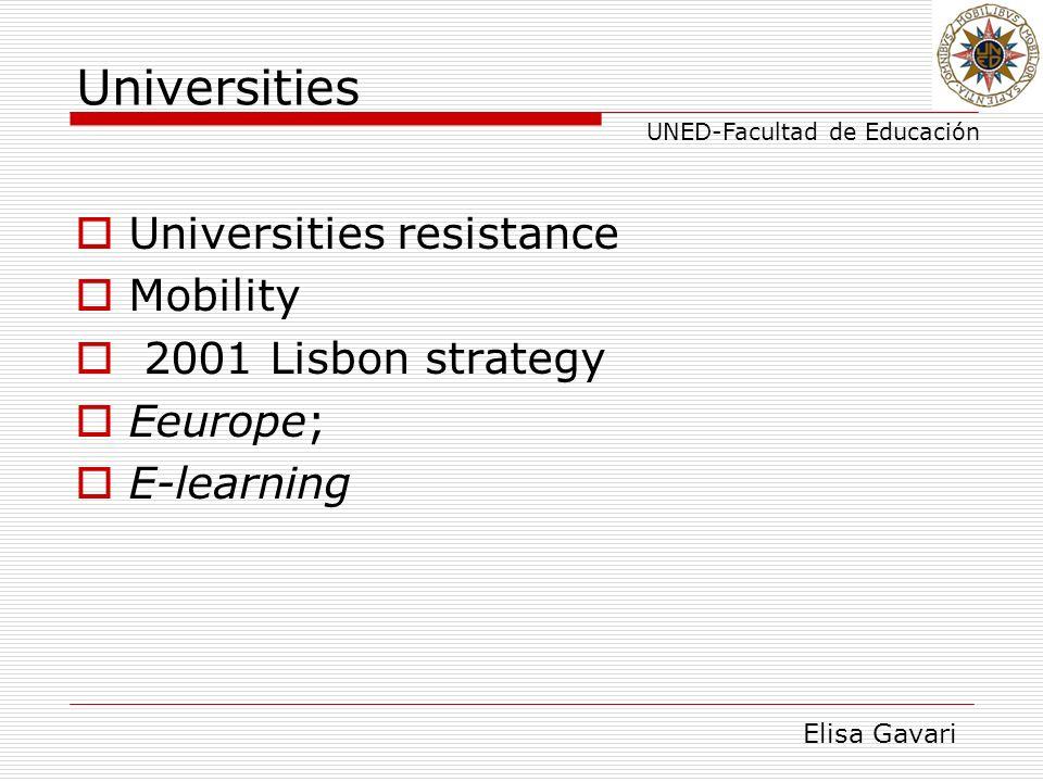 Elisa Gavari UNED-Facultad de Educación Universities Universities resistance Mobility 2001 Lisbon strategy Eeurope; E-learning