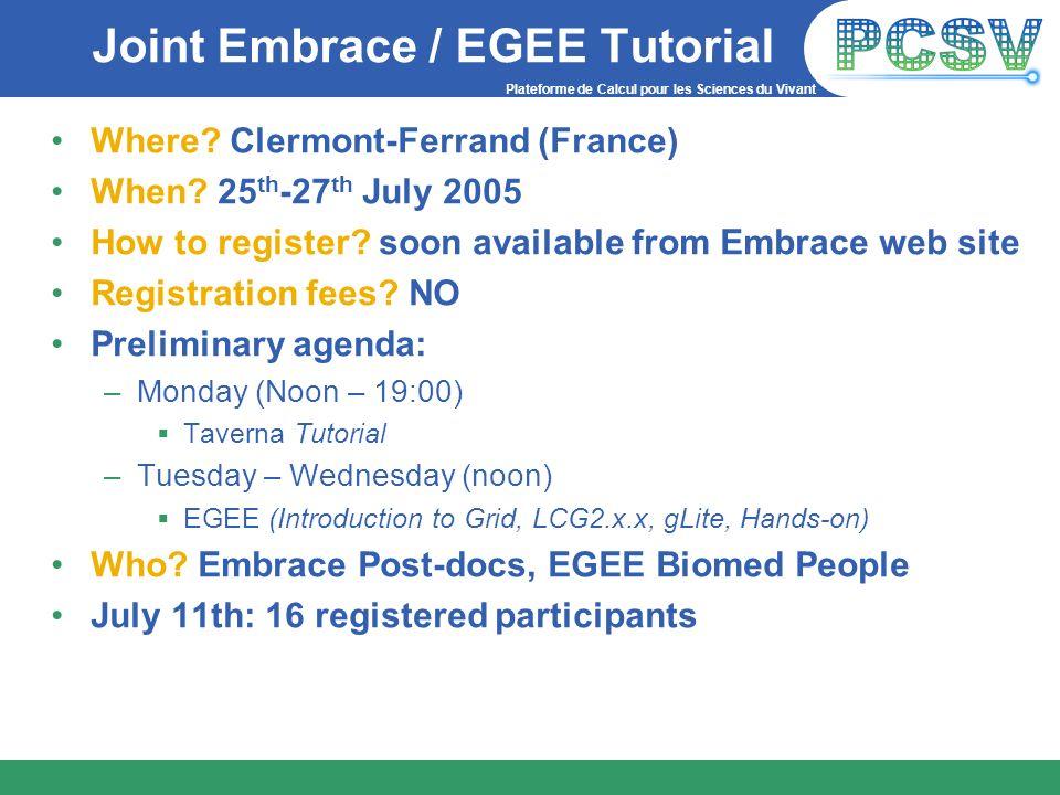 Plateforme de Calcul pour les Sciences du Vivant Joint Embrace / EGEE Tutorial Where? Clermont-Ferrand (France) When? 25 th -27 th July 2005 How to re