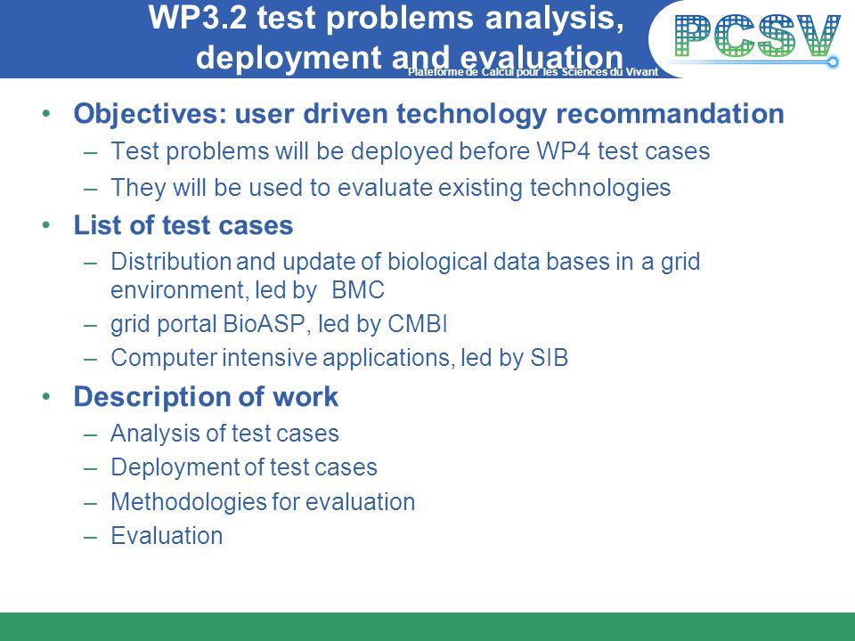 Plateforme de Calcul pour les Sciences du Vivant WP3.2 test problems analysis, deployment and evaluation Objectives: user driven technology recommanda