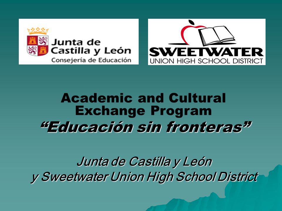 Academic and Cultural Exchange Program Educación sin fronteras Junta de Castilla y León y Sweetwater Union High School District