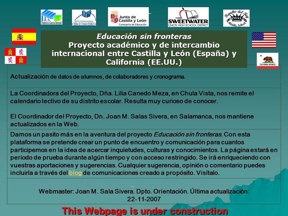 Educación sin fronteras Proyecto académico y de intercambio internacional entre Castilla y León (España) y California (EE.UU.) Actualización de datos de alumnos, de colaboradores y cronograma.