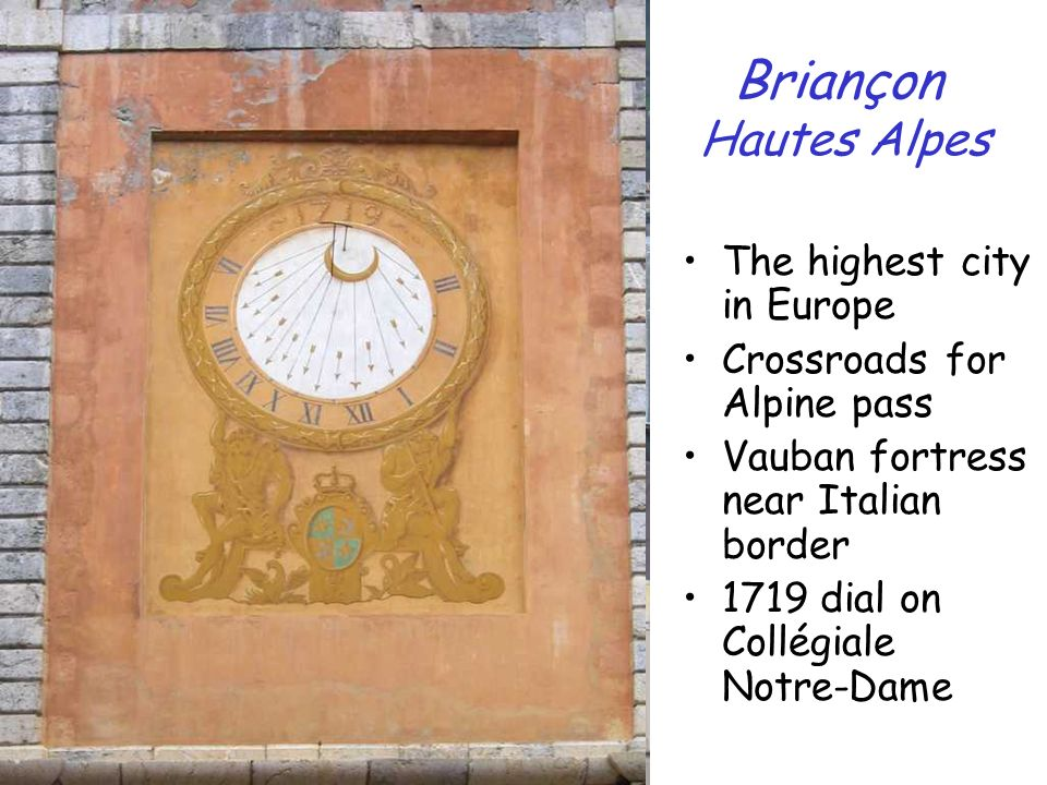 Briançon Hautes Alpes The highest city in Europe Crossroads for Alpine pass Vauban fortress near Italian border 1719 dial on Collégiale Notre-Dame
