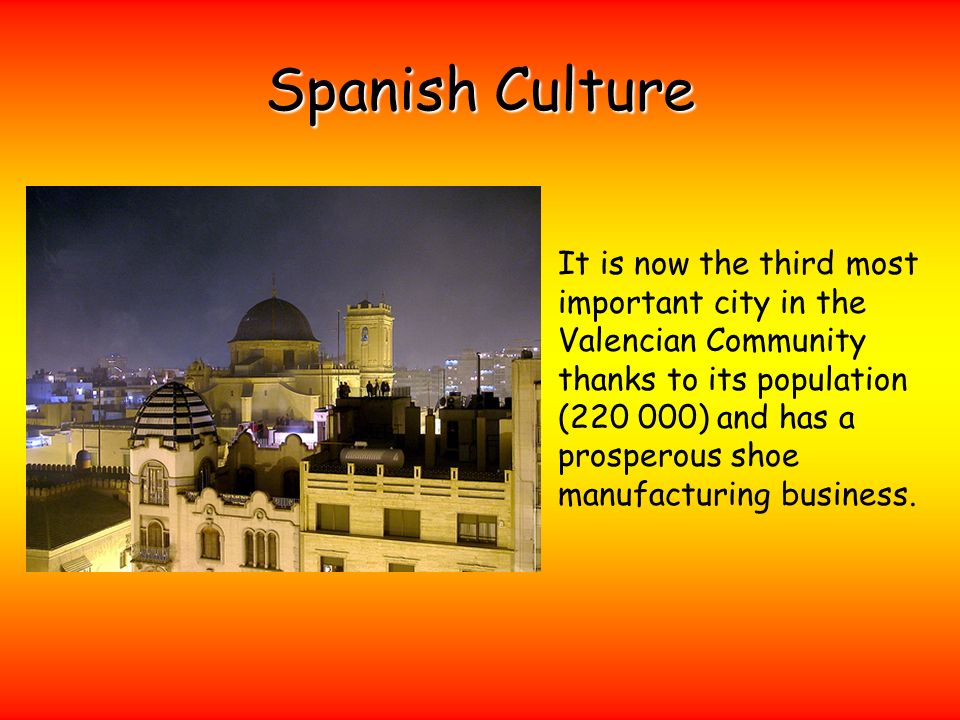 It is now the third most important city in the Valencian Community thanks to its population ( ) and has a prosperous shoe manufacturing business.