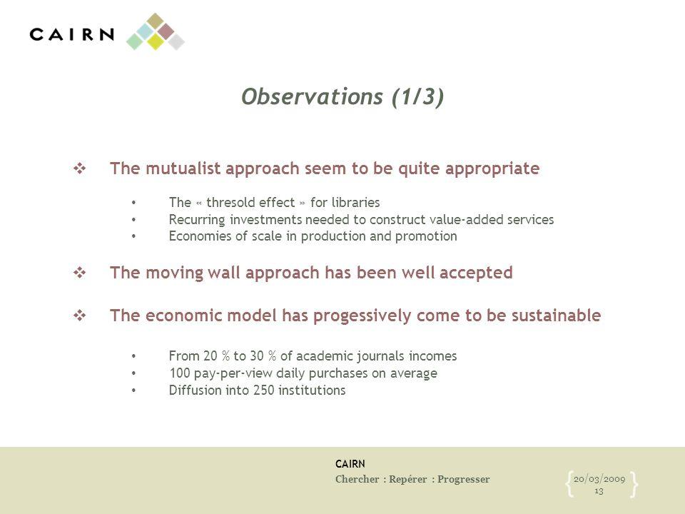 CAIRN Chercher : Repérer : Progresser 20/03/2009 13 { } Observations (1/3) The mutualist approach seem to be quite appropriate The « thresold effect »