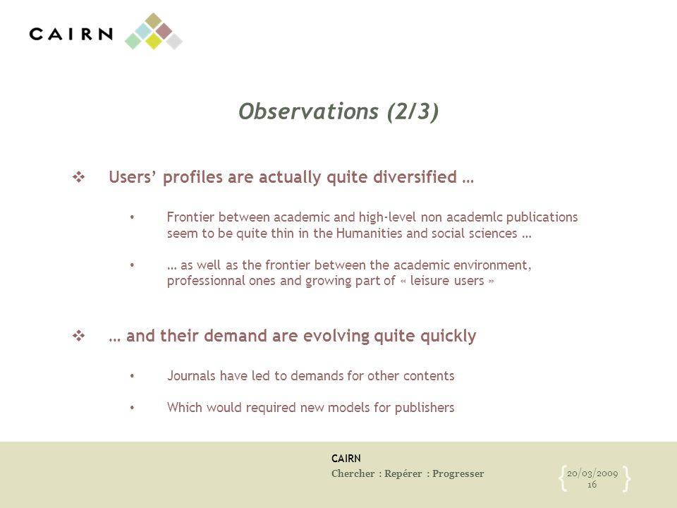 CAIRN Chercher : Repérer : Progresser 20/03/2009 16 { } Observations (2/3) Users profiles are actually quite diversified … Frontier between academic a
