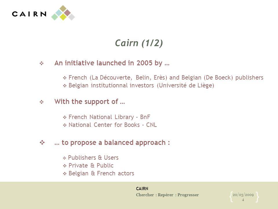 CAIRN Chercher : Repérer : Progresser 20/03/2009 4 { } Cairn (1/2) An initiative launched in 2005 by … French (La Découverte, Belin, Erès) and Belgian