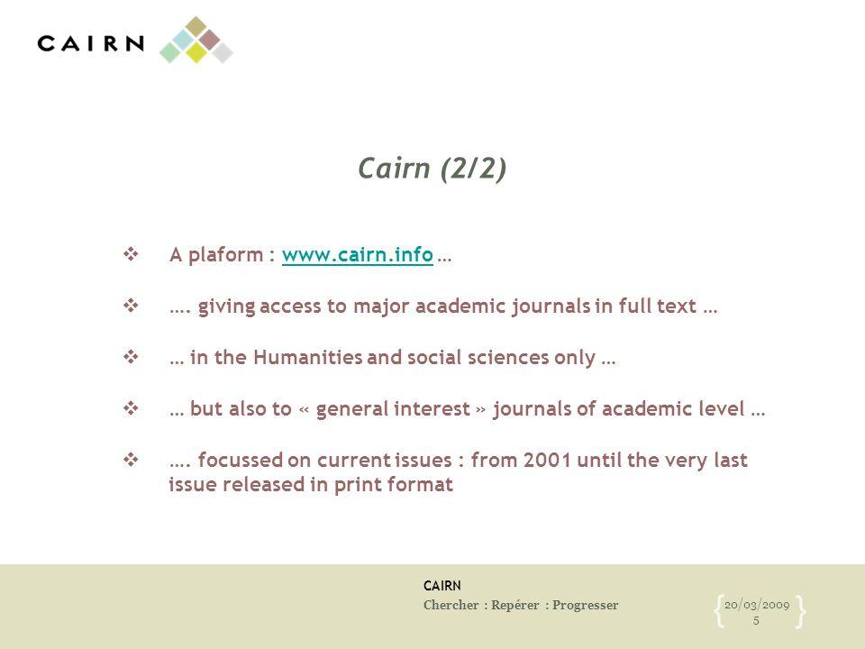 CAIRN Chercher : Repérer : Progresser 20/03/2009 5 { } Cairn (2/2) A plaform : www.cairn.info …www.cairn.info …. giving access to major academic journ
