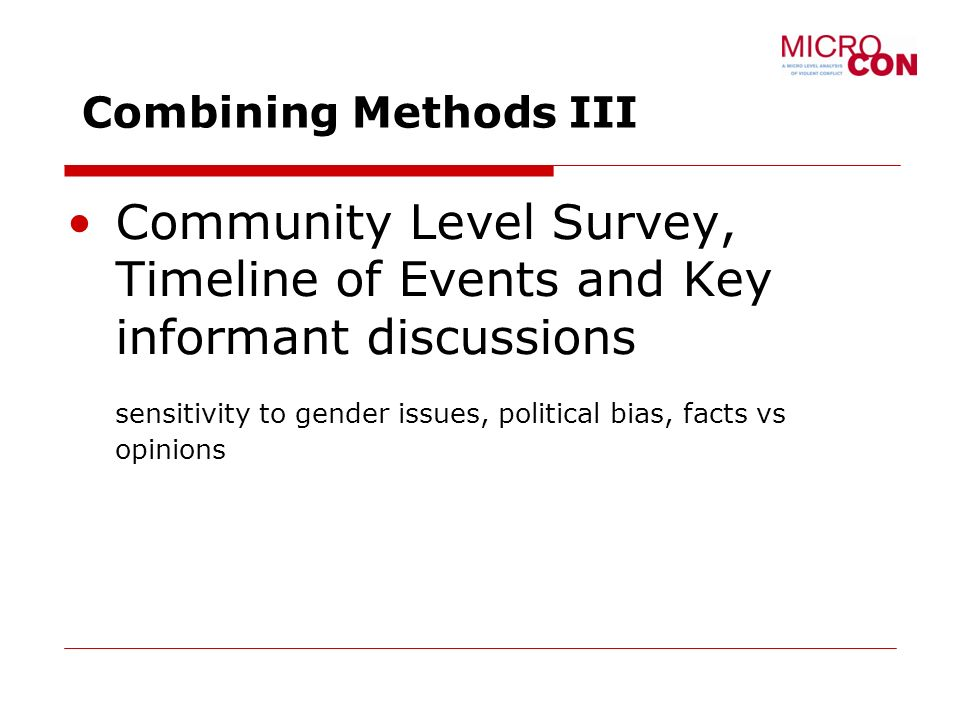 Combining Methods III Community Level Survey, Timeline of Events and Key informant discussions sensitivity to gender issues, political bias, facts vs opinions