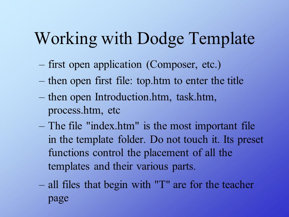 Working with Dodge Template –first open application (Composer, etc.) –then open first file: top.htm to enter the title –then open Introduction.htm, ta