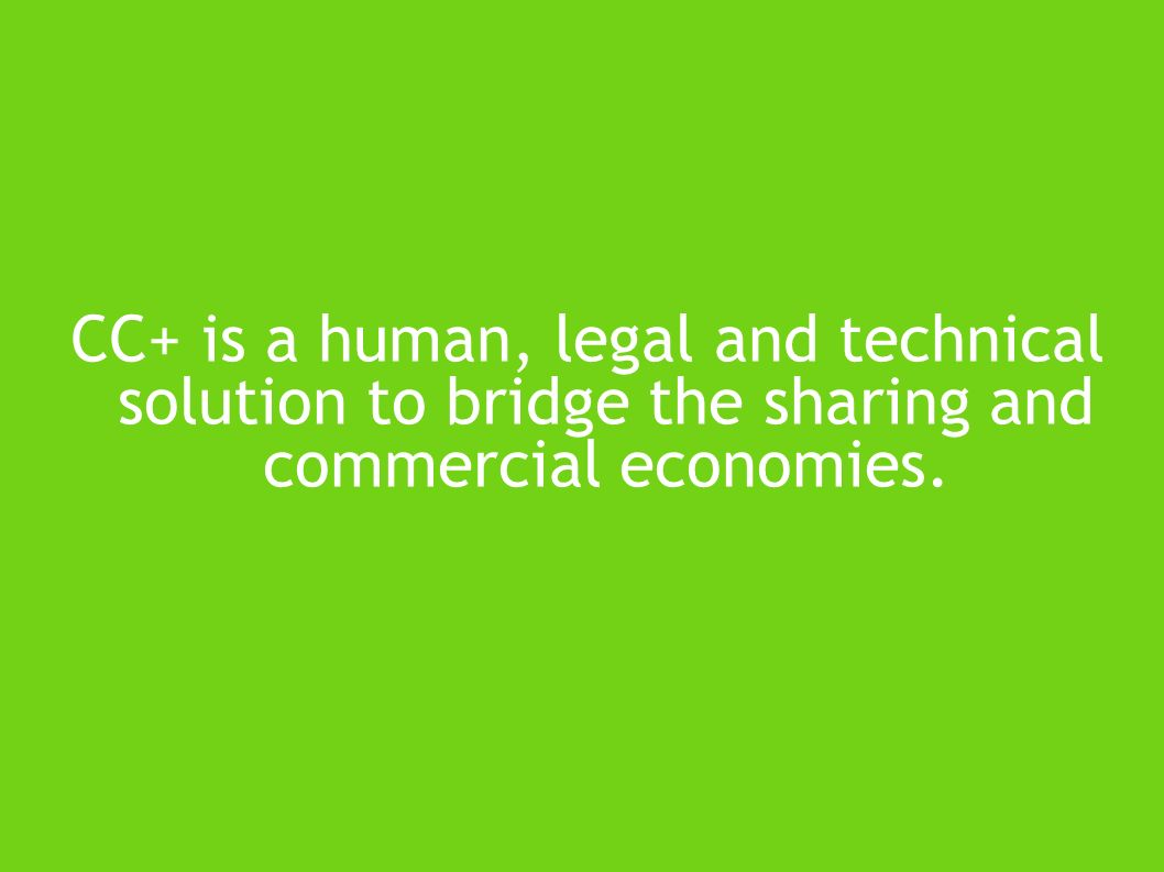 CC+ is a human, legal and technical solution to bridge the sharing and commercial economies.