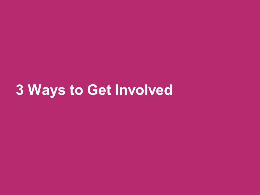 3 Ways to Get Involved